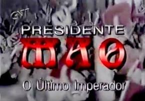 Presidente Mao, o ÚltimoImperador